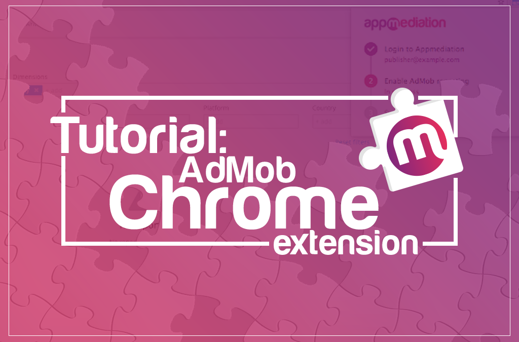 How to set up the AdMob Chrome extension for appmediation